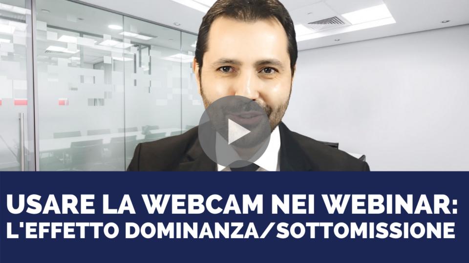 Come usare la webcam nei webinar: l'effetto dominanza/sottomissione